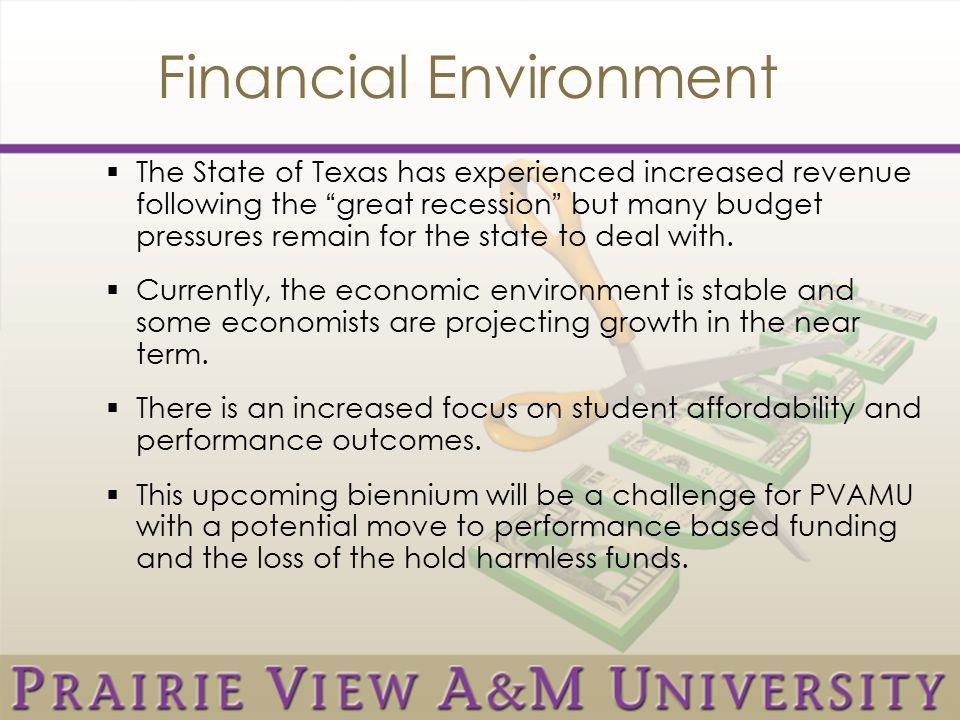 Financial Environment  The State of Texas has experienced increased revenue following the great recession but many budget pressures remain for the state to deal with.