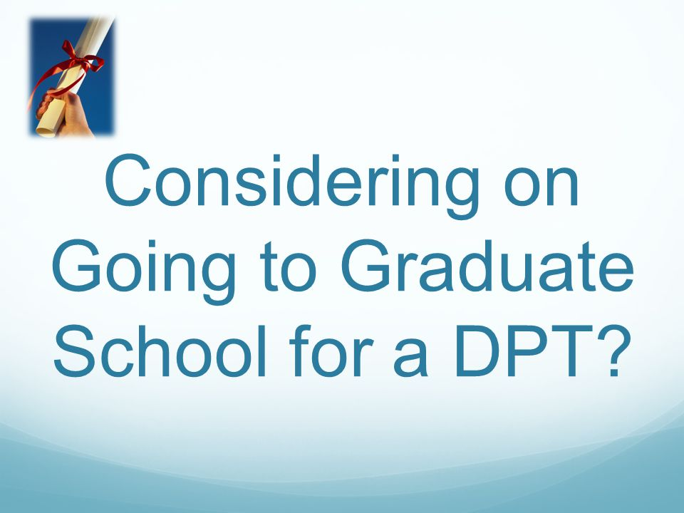 Considering on Going to Graduate School for a DPT?