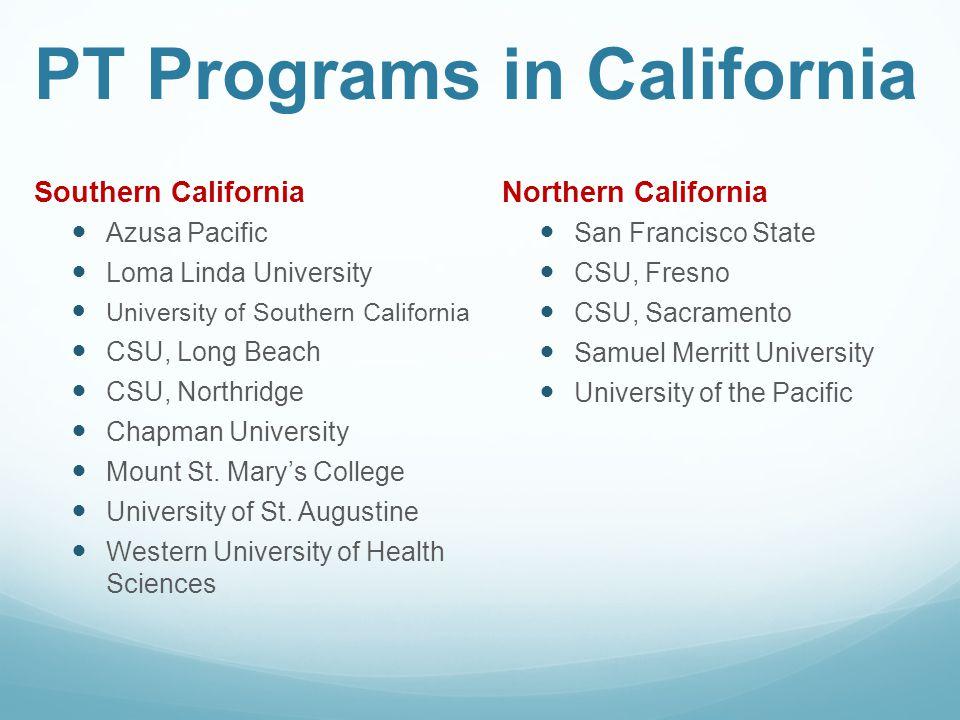 PT Programs in California Southern California Azusa Pacific Loma Linda University University of Southern California CSU, Long Beach CSU, Northridge Chapman University Mount St.