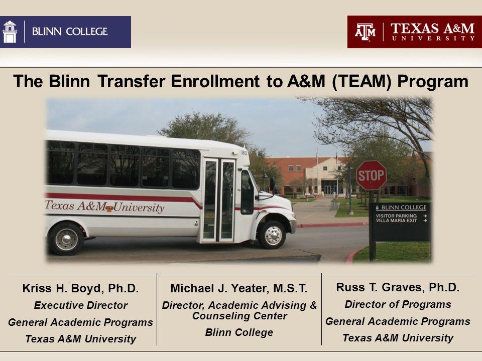 The Blinn Transfer Enrollment to A&M (TEAM) Program Kriss H.
