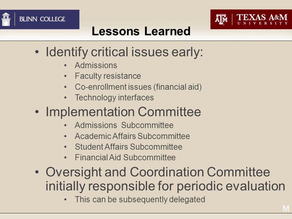 Lessons Learned Identify critical issues early: Admissions Faculty resistance Co-enrollment issues (financial aid) Technology interfaces Implementation Committee Admissions Subcommittee Academic Affairs Subcommittee Student Affairs Subcommittee Financial Aid Subcommittee Oversight and Coordination Committee initially responsible for periodic evaluation This can be subsequently delegated M