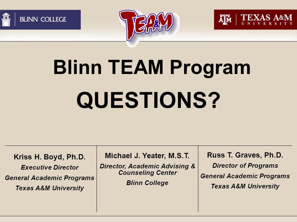 Blinn TEAM Program QUESTIONS. Kriss H. Boyd, Ph.D.