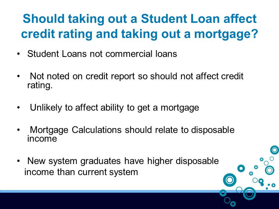 Should taking out a Student Loan affect credit rating and taking out a mortgage.