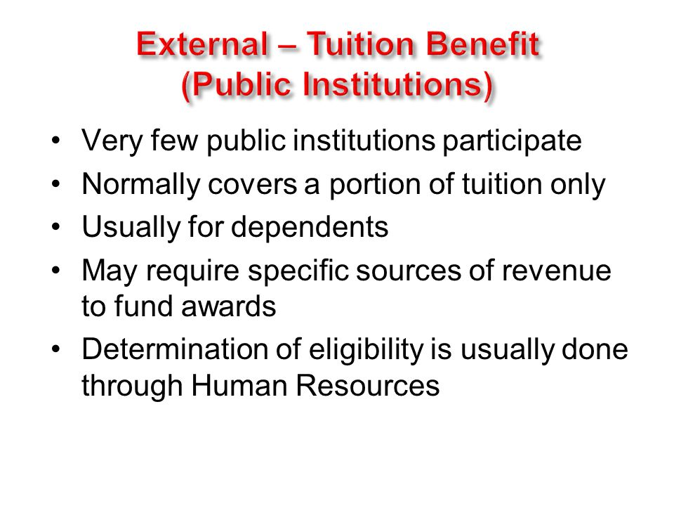 Very few public institutions participate Normally covers a portion of tuition only Usually for dependents May require specific sources of revenue to fund awards Determination of eligibility is usually done through Human Resources