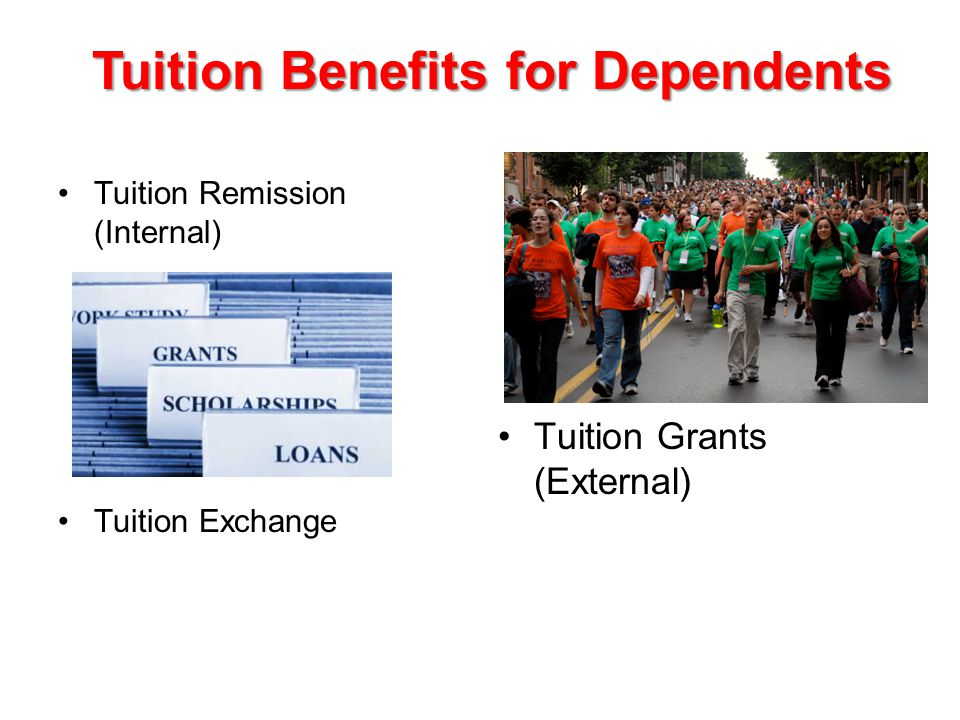 Tuition Benefits for Dependents Tuition Remission (Internal) Tuition Exchange Tuition Grants (External)