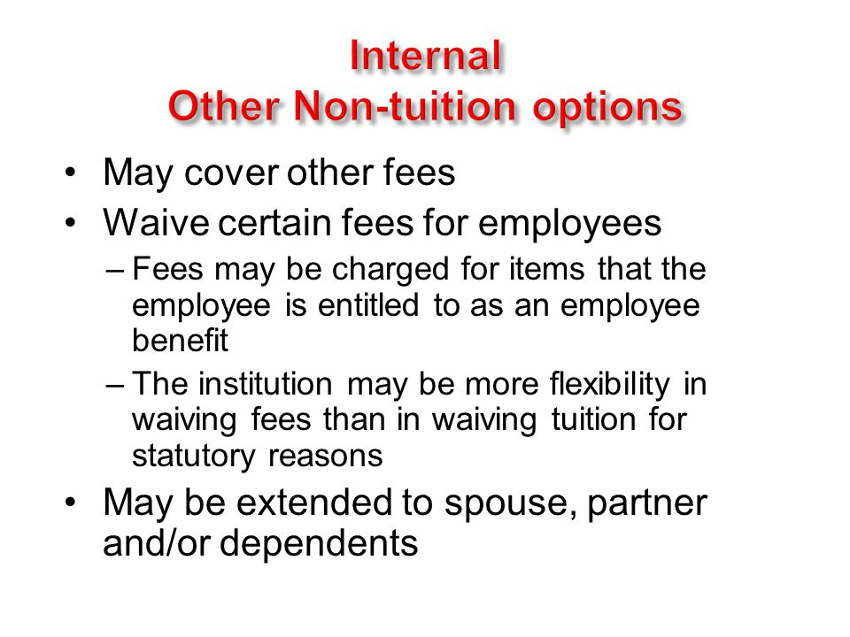 For taking courses off campus Earning degree (s) Academic year, summer or special term Employee, spouse, partner, dependents Time availability Limits