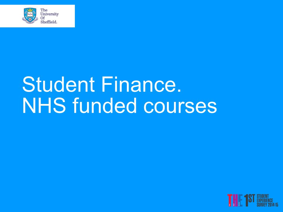 02/05/2015 Charities Your Individual Funding Package Family Access to Learning Funds Wages Tuition Fee Loan Living Cost Loan / Grant Scholarships & Bursaries NHS Bursaries