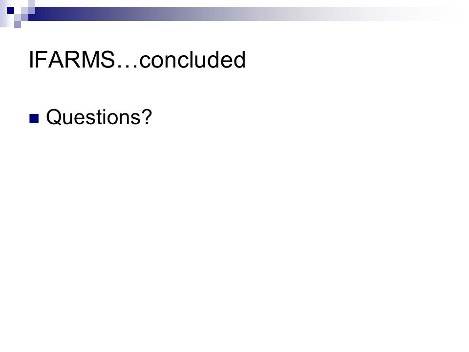 IFARMS…concluded Questions