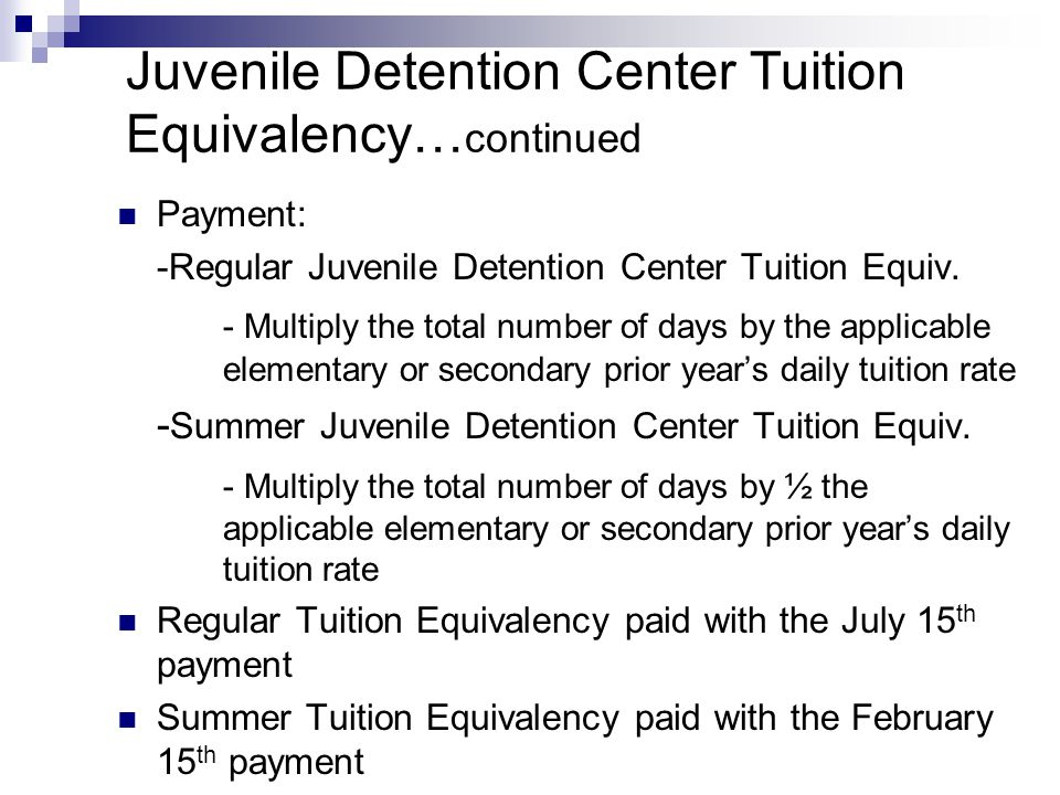Juvenile Detention Center Tuition Equivalency… continued Payment: -Regular Juvenile Detention Center Tuition Equiv. - Multiply the total number of day