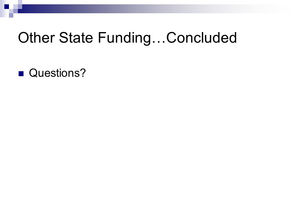 Other State Funding…Concluded Questions?