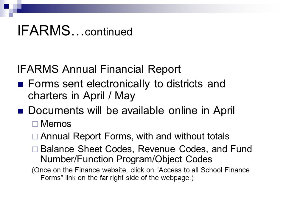 IFARMS… continued IFARMS Annual Financial Report Forms sent electronically to districts and charters in April / May Documents will be available online