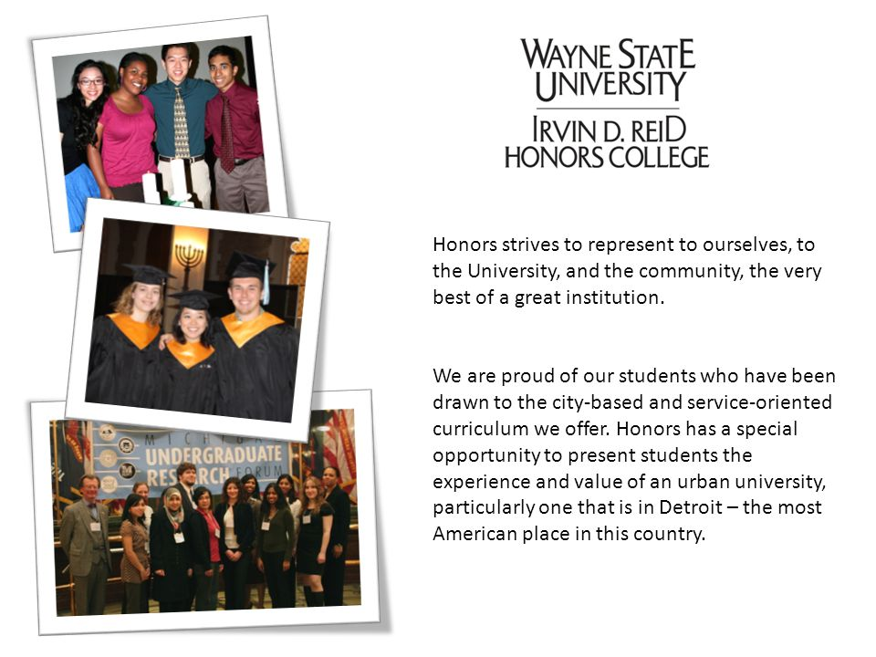 Honors strives to represent to ourselves, to the University, and the community, the very best of a great institution. We are proud of our students who