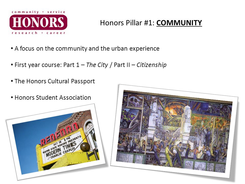 Honors Pillar #1: COMMUNITY A focus on the community and the urban experience First year course: Part 1 – The City / Part II – Citizenship The Honors