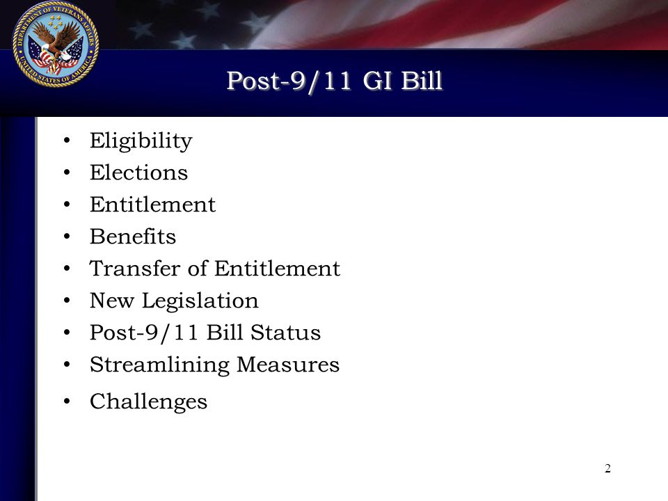 Post-9/11 GI Bill Eligibility Elections Entitlement Benefits Transfer of Entitlement New Legislation Post-9/11 Bill Status Streamlining Measures Challenges 2