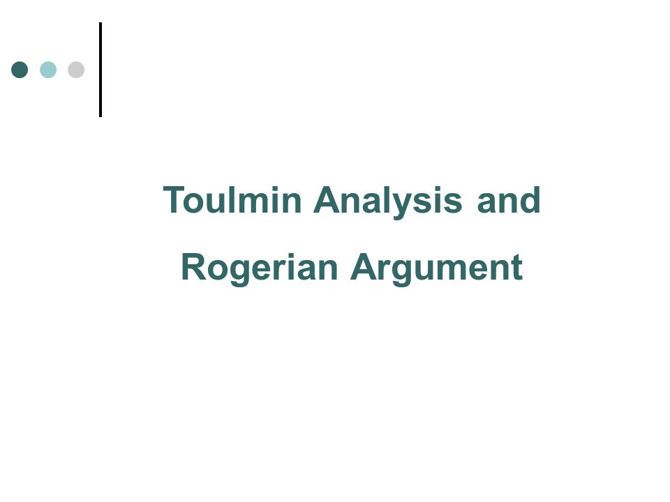 Toulmin Analysis and Rogerian Argument