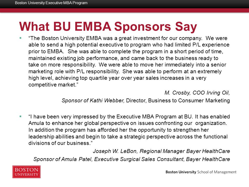 What BU EMBA Sponsors Say  The Boston University EMBA was a great investment for our company.