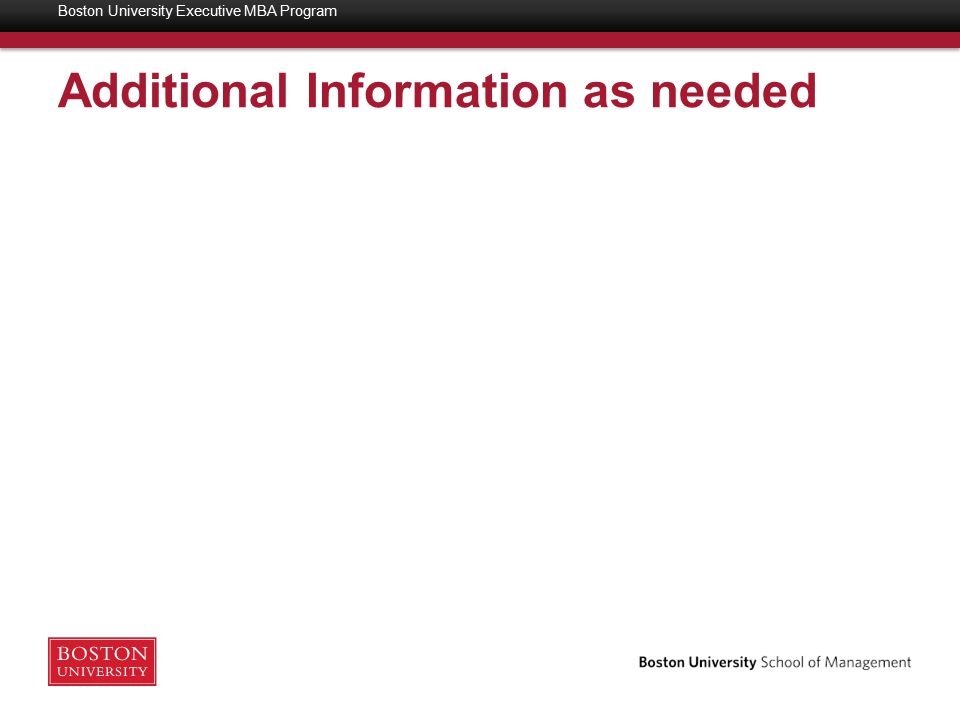 Additional Information as needed Boston University Executive MBA Program
