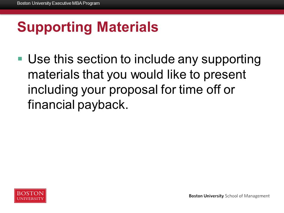 Supporting Materials  Use this section to include any supporting materials that you would like to present including your proposal for time off or financial payback.