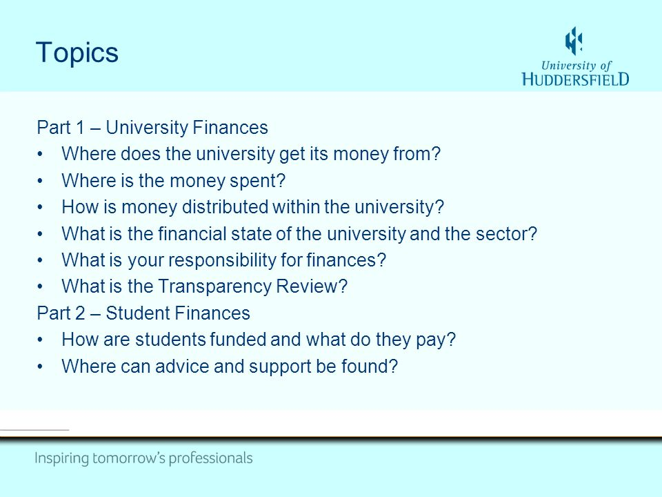 Topics Part 1 – University Finances Where does the university get its money from.