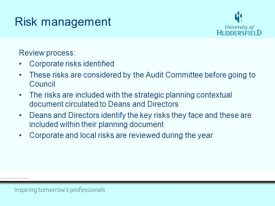 Risk management Review process: Corporate risks identified These risks are considered by the Audit Committee before going to Council The risks are inc
