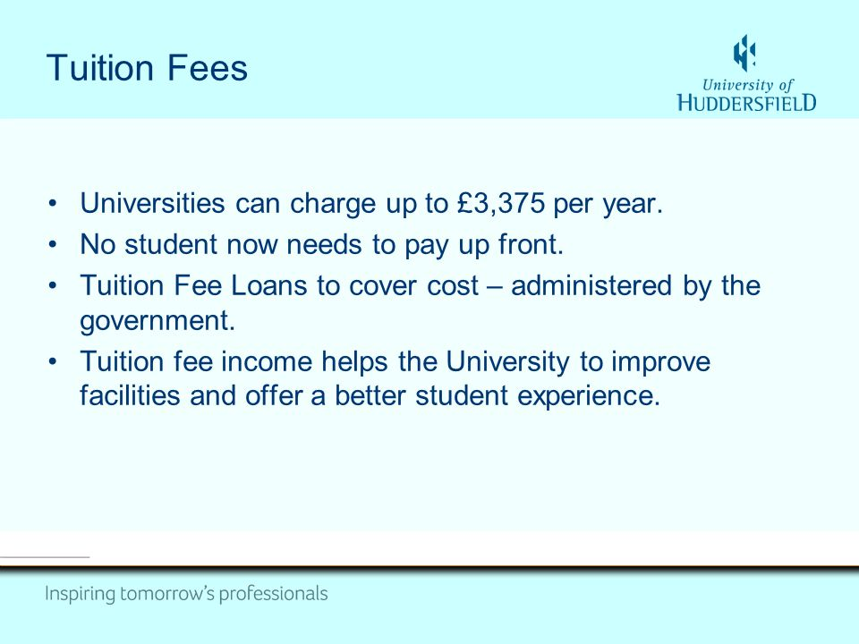 Tuition Fees Universities can charge up to £3,375 per year.