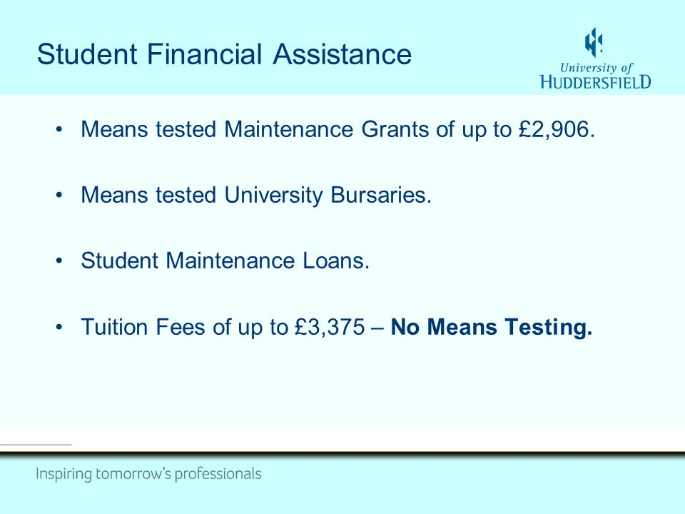 Student Financial Assistance Means tested Maintenance Grants of up to £2,906.