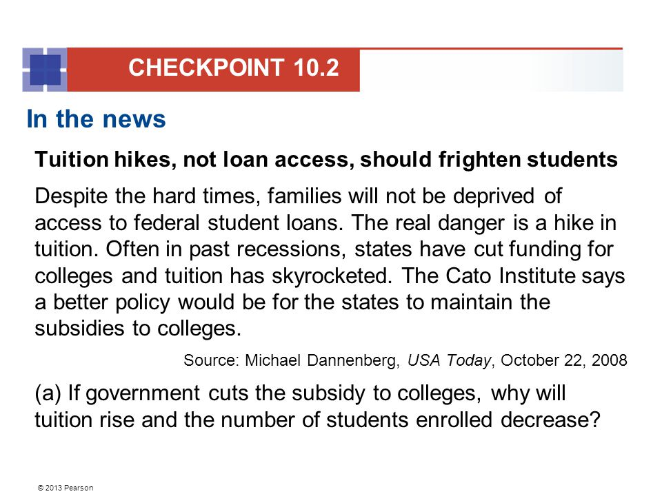 © 2013 Pearson In the news Tuition hikes, not loan access, should frighten students Despite the hard times, families will not be deprived of access to federal student loans.