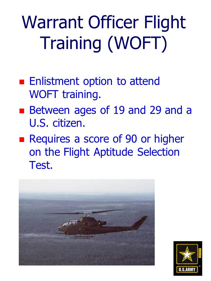Warrant Officer Flight Training (WOFT) n Enlistment option to attend WOFT training.