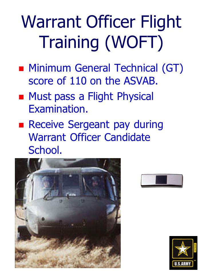 Warrant Officer Flight Training (WOFT) n Minimum General Technical (GT) score of 110 on the ASVAB.
