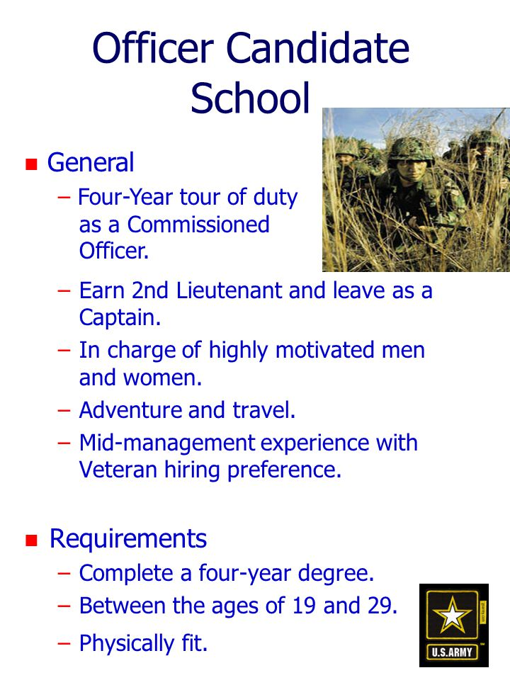 Officer Candidate School –Earn 2nd Lieutenant and leave as a Captain.