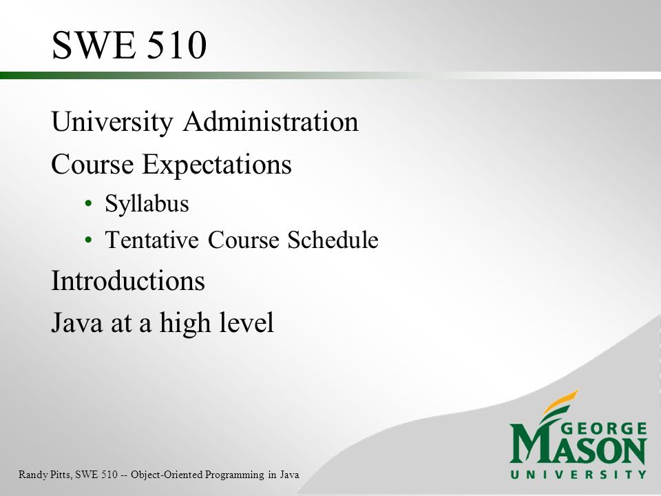 SWE 510 University Administration Course Expectations Syllabus Tentative Course Schedule Introductions Java at a high level Randy Pitts, SWE 510 -- Ob