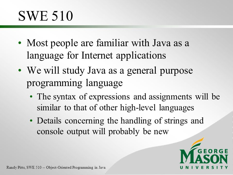 SWE 510 Most people are familiar with Java as a language for Internet applications We will study Java as a general purpose programming language The sy