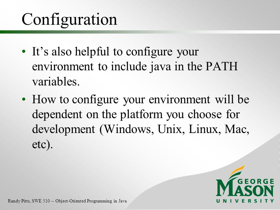 Configuration It's also helpful to configure your environment to include java in the PATH variables. How to configure your environment will be depende