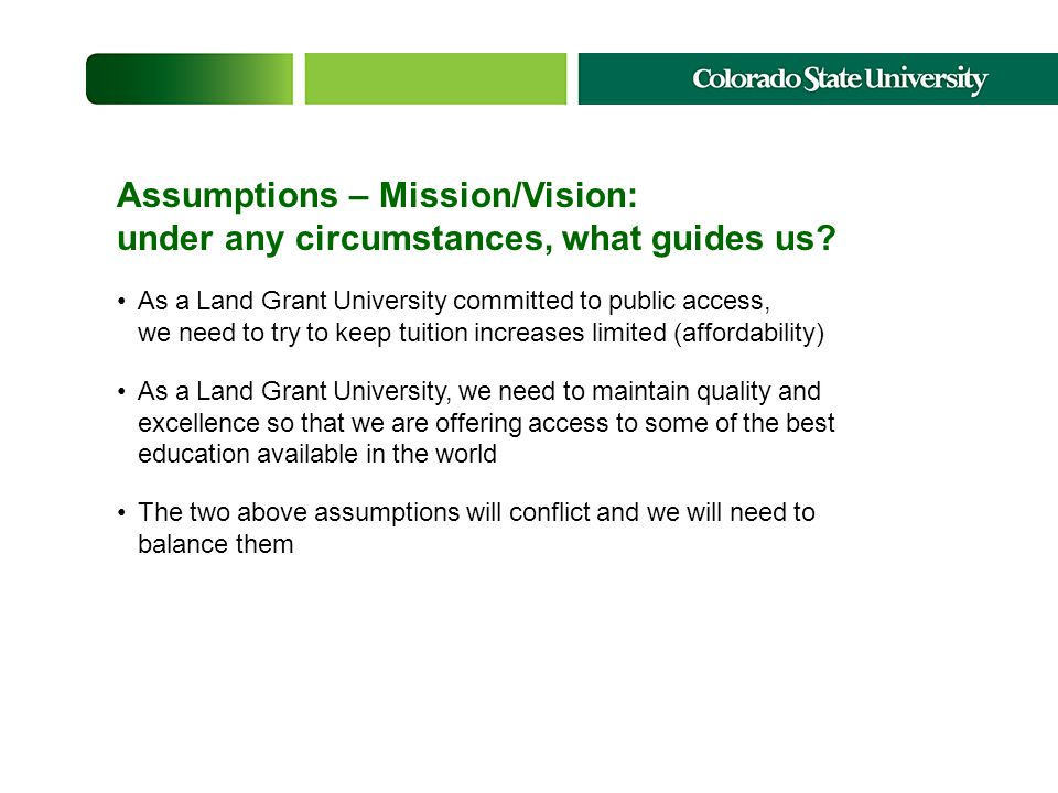 Assumptions – Mission/Vision: under any circumstances, what guides us.