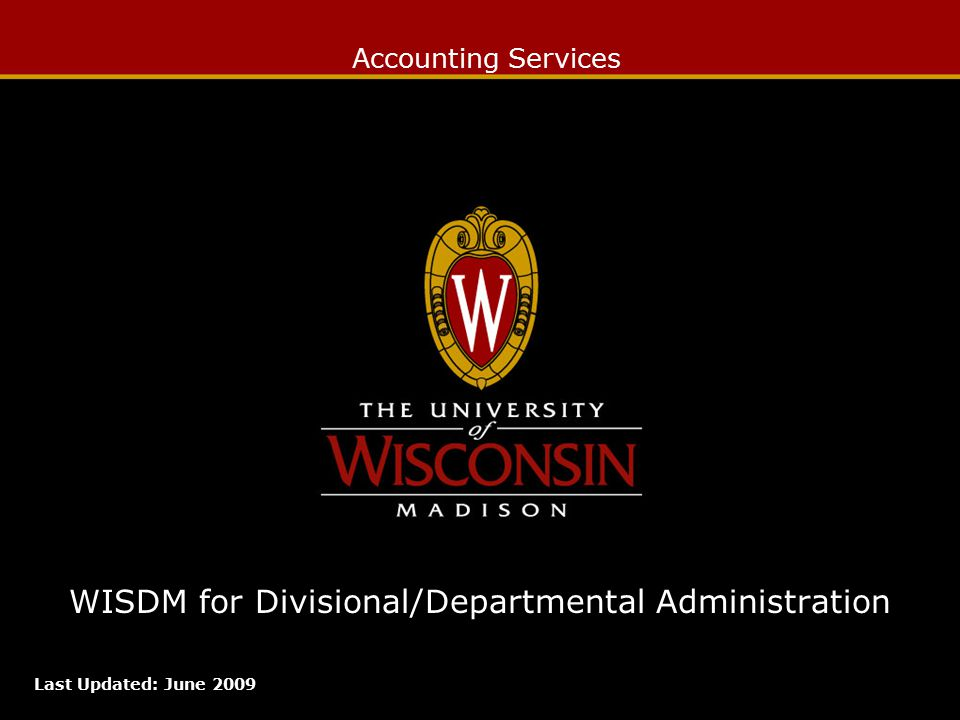 Accounting Services WISDM for Divisional/Departmental Administration Last Updated: June 2009