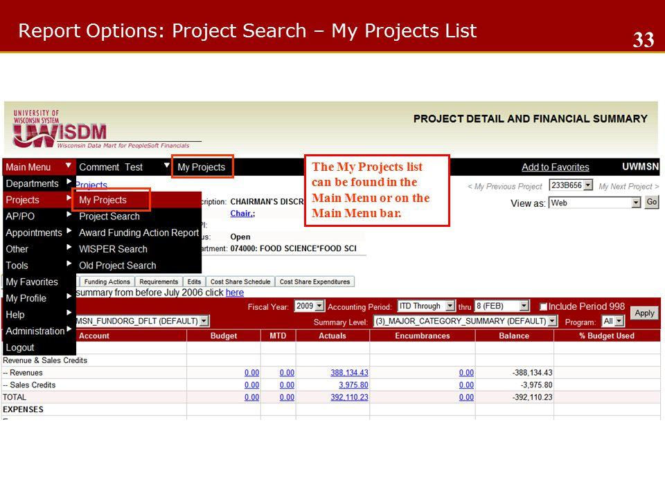 Report Options: Project Search – My Projects List 33 The My Projects list can be found in the Main Menu or on the Main Menu bar.