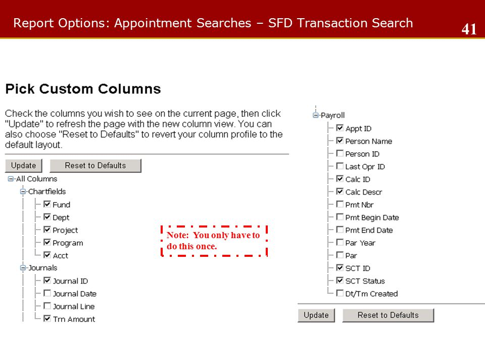 Report Options: Appointment Searches – SFD Transaction Search 41 Note: You only have to do this once.