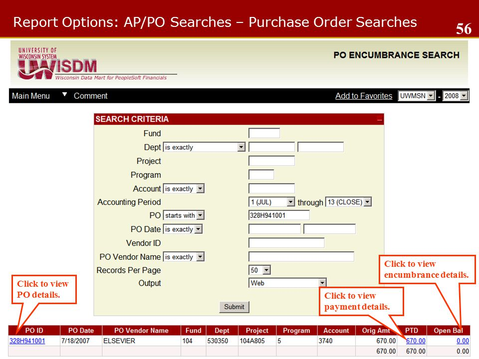 Report Options: AP/PO Searches – Purchase Order Searches 56 Click to view encumbrance details.