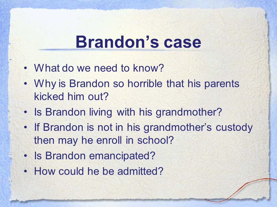 Case study #4 Brandon's mother and father kicked him out and do not want him back.