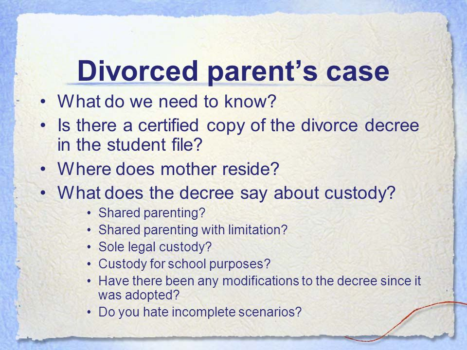 Case study #5 Mom and Dad divorced in 2005 and Mom got custody of the two children. The kids have lived with their Dad for two years now and the distr