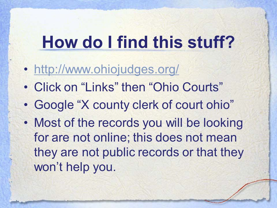 The Clerk of Courts and You What can you do to verify information? –Call Clerk of Courts of the court that issued the order. –Ask about most recent or