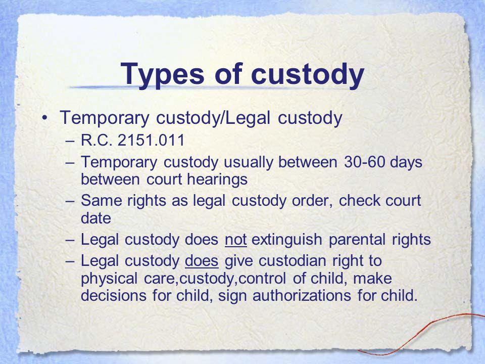 Types of custody Temporary custody/Legal custody –R.C.