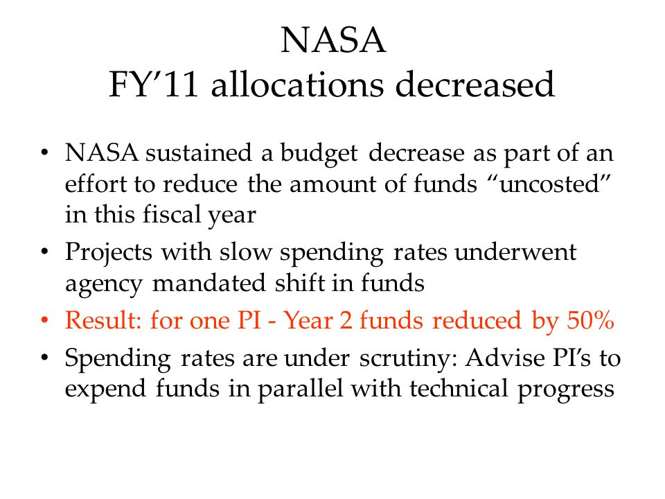 NASA Timely spending, No-cost extensions NASA is scrutinizing NCTE requests and justifications due to slow spending NCTE requests must have scientific