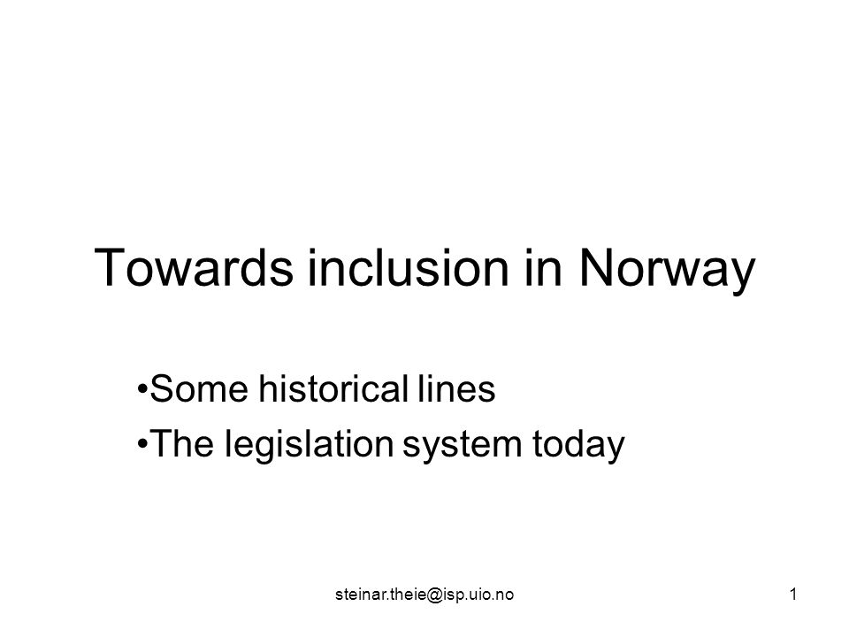 steinar.theie@isp.uio.no1 Towards inclusion in Norway Some historical lines The legislation system today