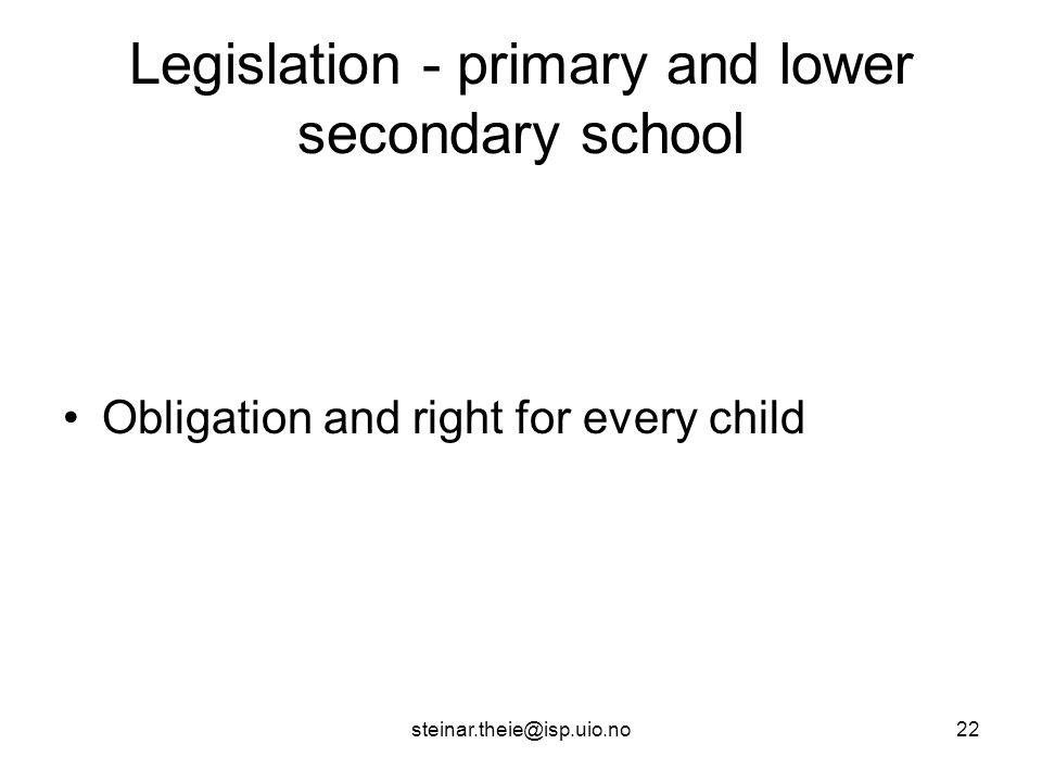 steinar.theie@isp.uio.no22 Legislation - primary and lower secondary school Obligation and right for every child