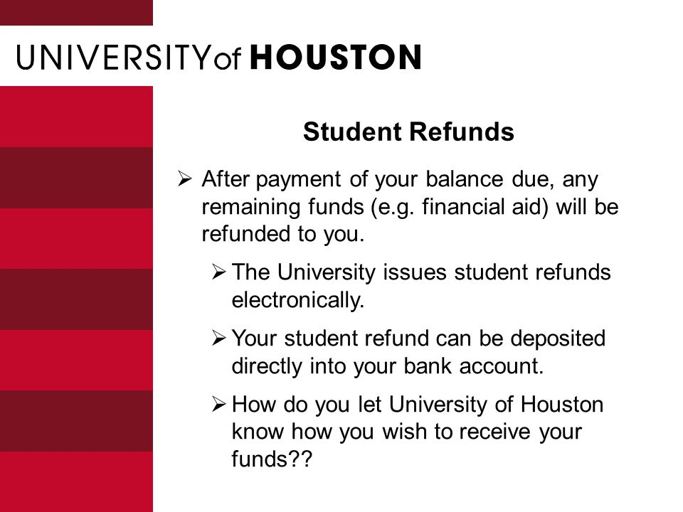 Student Refunds  After payment of your balance due, any remaining funds (e.g.