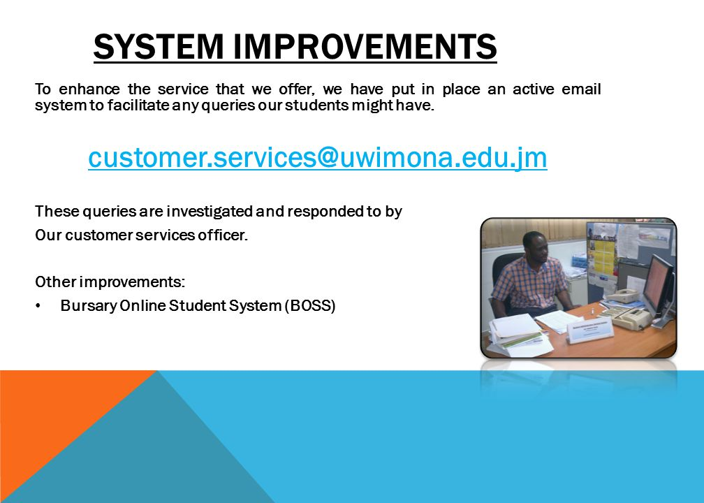 SYSTEM IMPROVEMENTS To enhance the service that we offer, we have put in place an active email system to facilitate any queries our students might hav