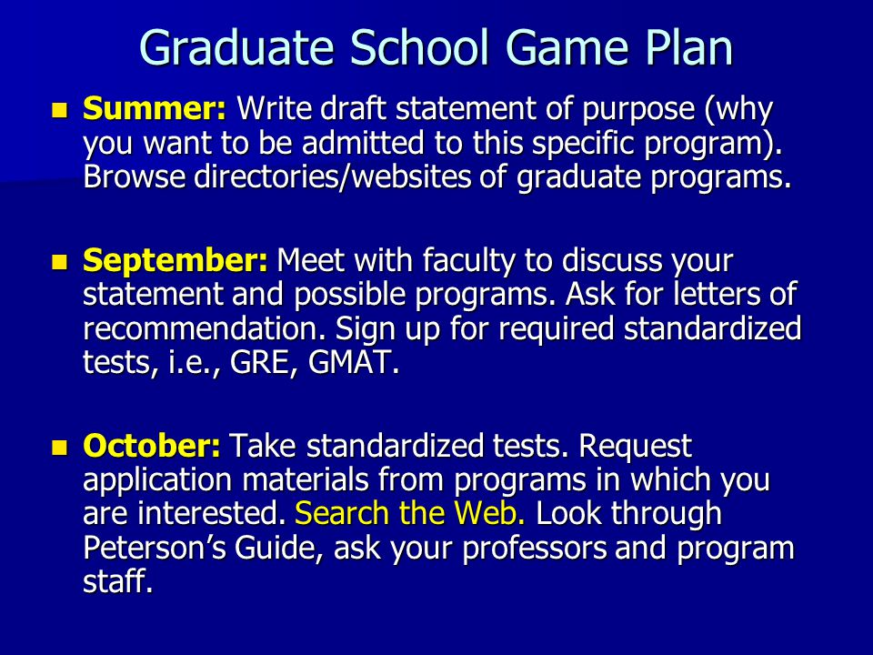 Graduate School Game Plan Summer: Write draft statement of purpose (why you want to be admitted to this specific program).