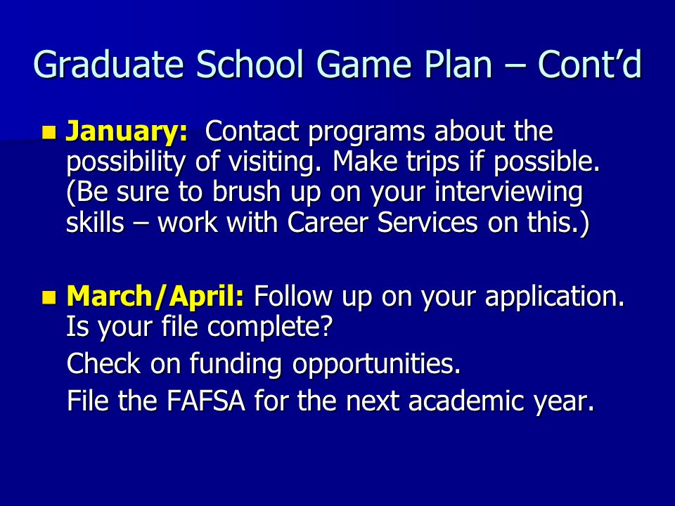 Graduate School Game Plan – Cont'd January: Contact programs about the possibility of visiting.