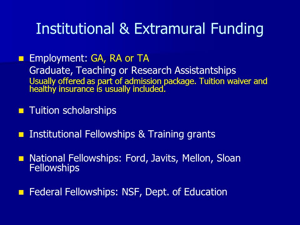 Institutional & Extramural Funding Employment: GA, RA or TA Graduate, Teaching or Research Assistantships Usually offered as part of admission package.